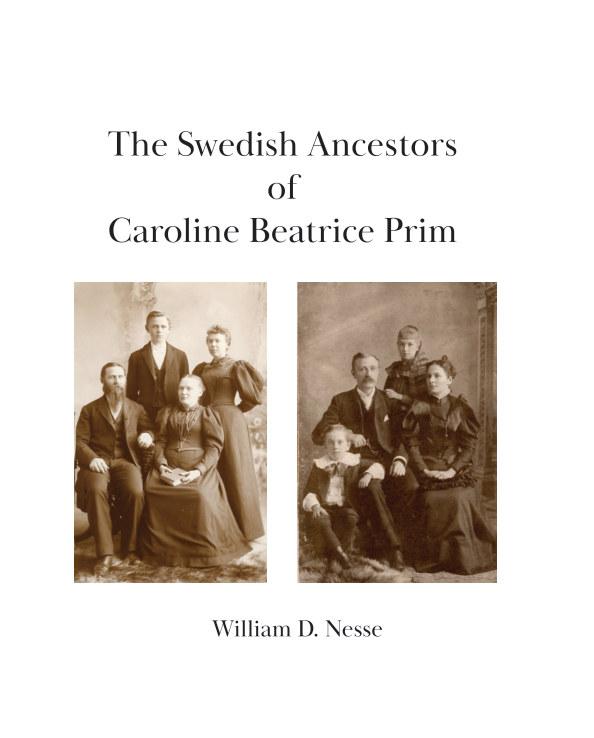 View The Swedish Ancestors of Caroline Beatrice Prim by William D. Nesse