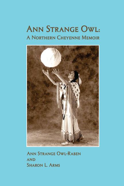 View Ann Strange Owl: A Northern Cheyenne Memoir by Ann Strange Owl, Sharon Arms