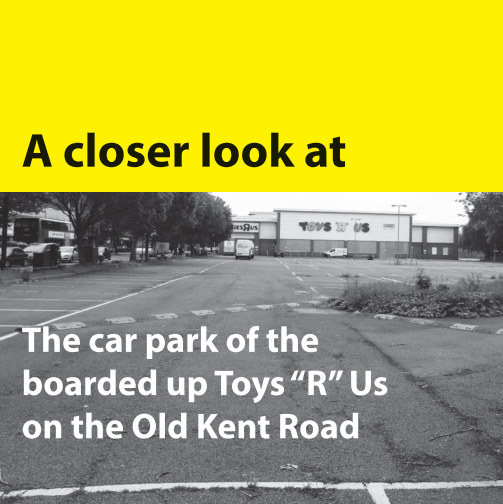 "View A Closer Look at the car park of the boarded up Toys ""R"" Us on the Old Kent Road by Liberty Rowley"