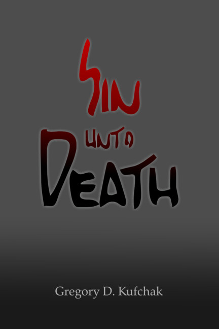 View Sin unto Death by Gregory D. Kufchak