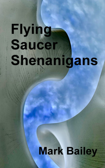 View Flying Saucer Shenanigans by Mark Bailey