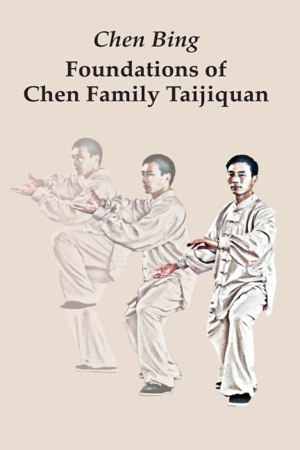 View Foundations of Chen Family Taijiquan by Chen Bing