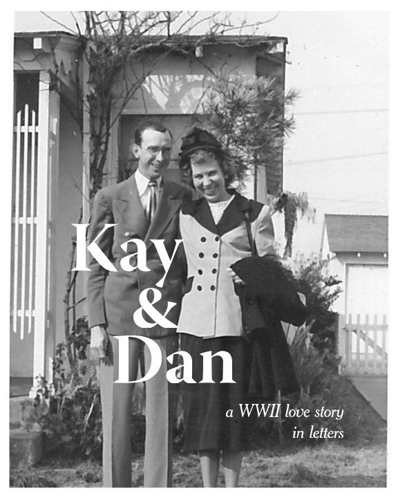 View Kay and Dan: A WWII Love Story in Letters by Elayne Tipton Saucier