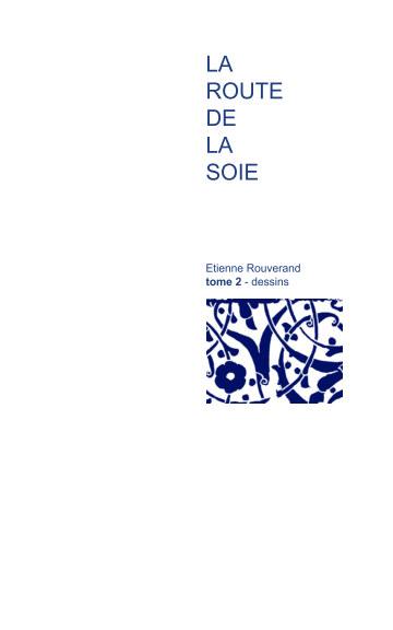 View La Route de la Soie by Etienne Rouverand