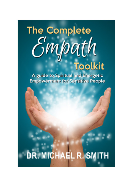 View The Complete Empath Toolkit: A Guide to Spiritual and Energetic Empowerment for Sensitive People by Michael R Smith PhD