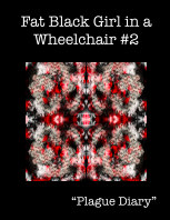 "Fat Black Girl in a Wheelchair #2  ""Plague Diary"" book cover"