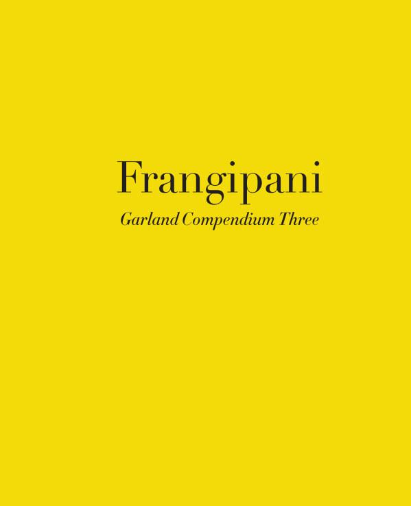 View Frangipani: Garland Compendium Three by Garland magazine