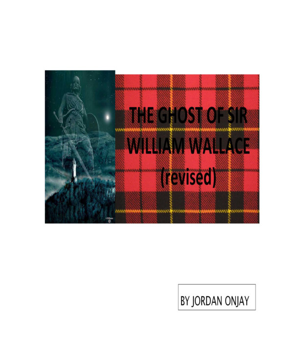 View THE GHOST OF SIR WILLIAM WALLACE (revised) by JORDAN ONJAY