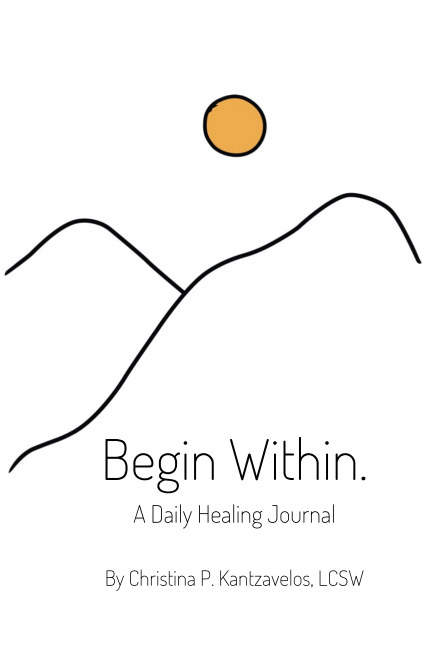 View Begin Within - A Daily Healing Journal by Christina P. Kantzavelos