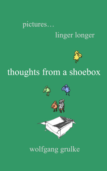 View Thoughts from a shoebox: Part 2 by Wolfgang Grulke