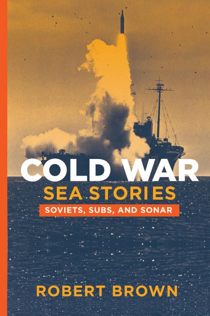 Cold War Sea Stories nach Robert Brown anzeigen