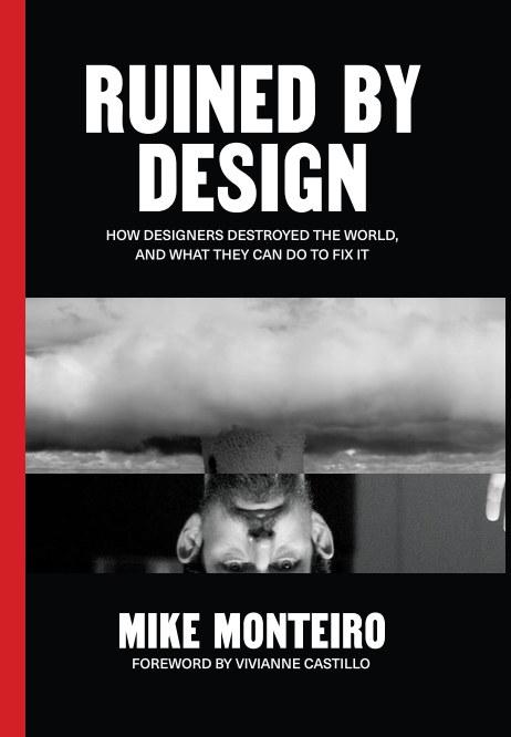 Ver Ruined by Design por Mike Monteiro