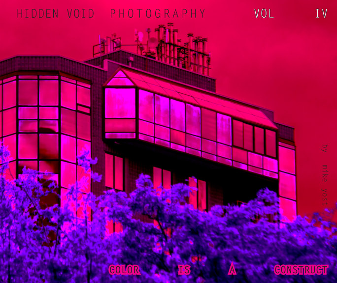 View Hidden Void Photography VOL IV: Color is a Construct by Mike Yost
