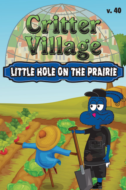 View Critter Village: Little Hole on the Prairie (PG-ish) by Sodally Tober Productions