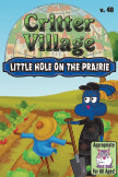 Critter Village: Little Hole on the Prairie (All Ages) book cover