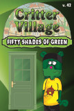 Critter Village: Fifty Shades of Green (PG-ish) book cover