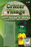 Critter Village: Fifty Shades of Green (All Ages) book cover