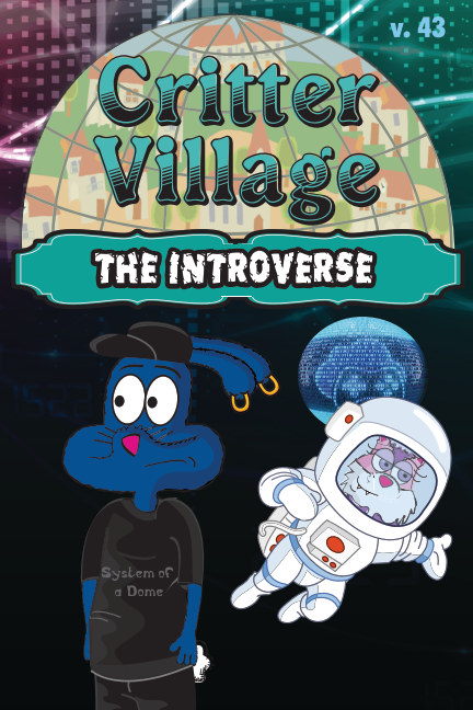View Critter Village: The Introverse (PG-ish) by Sodally Tober Productions