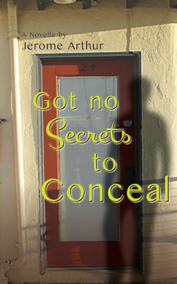 View Got no Secrets to Conceal by Jerome Arthur