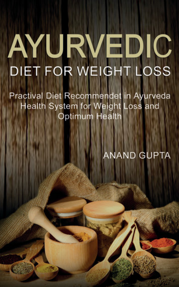 View Ayurvedic Diet for Weight Loss by Anand Gupta