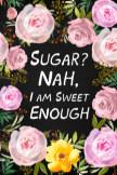 Sugar? Nah, I Am Sweet Enough book cover