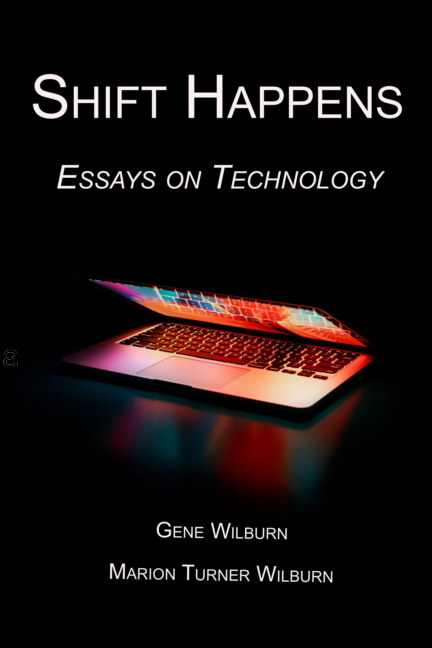 View Shift Happens: Essays On Technology by Gene and Marion Wilburn