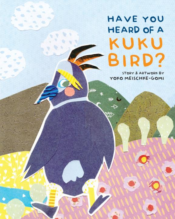 View Have You Heard of a Kuku Bird? by Yoko Meischke-Gomi