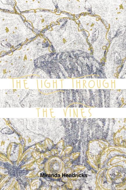 View The Light Through the Vines by Miranda Hendricks