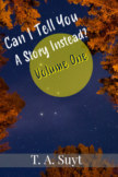 Can I Tell You A Story Instead? Volume One book cover