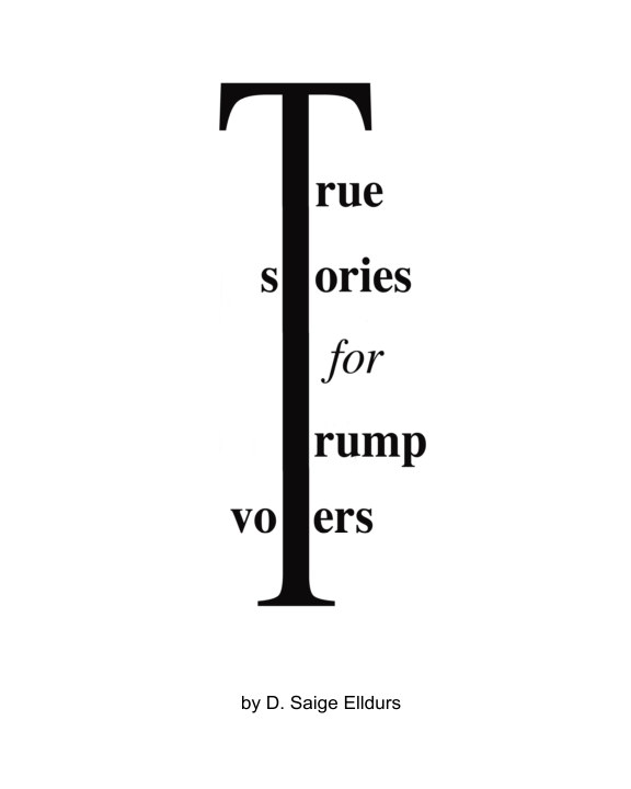 True Stories For Trump Voters nach D. Saige Elldurs anzeigen