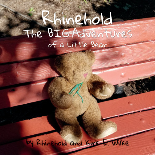 View Rhinehold–The Big Adventures of a Little Bear by Kirk E. Wilke