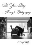 Tell Your Story Through Photography book cover