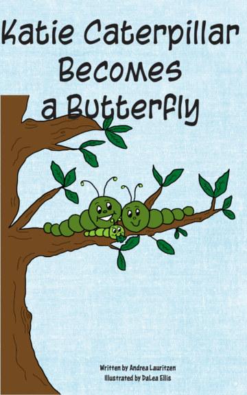 Ver Katie Caterpillar Becomes a Butterfly por Andrea Lauritzen, DaLea Ellis