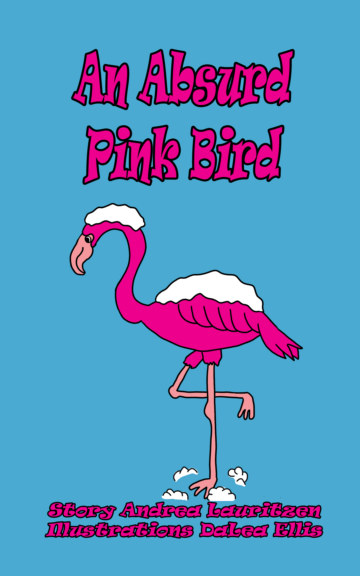 View An Absurd Pink Bird by Andrea Lauritzen, DaLea Ellis