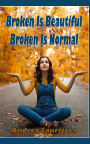 Broken Is Beautiful, Broken Is Normal book cover