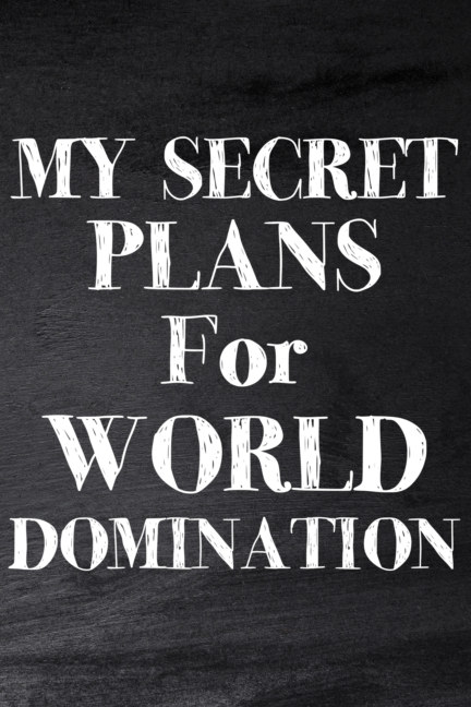 View My Secret Plans for World Domination by PaperLand