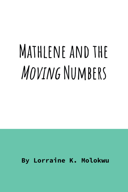 View Mathlene and The Moving Numbers by Lorraine K. Molokwu