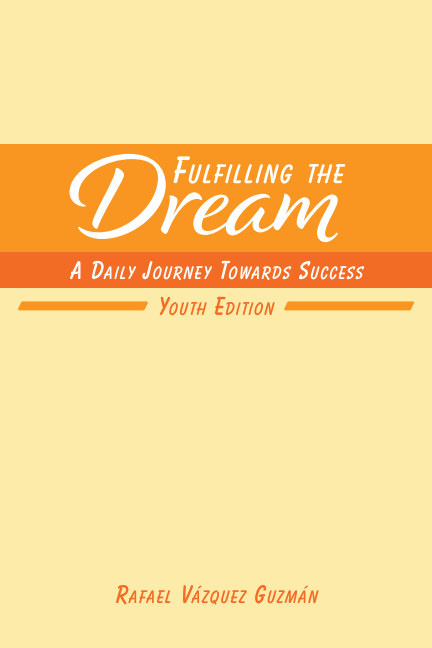 View Fulfilling The Dream: A Daily Journey Towards Success by Rafael Vázquez Guzmán