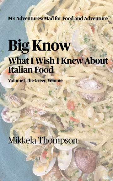 View Big Know: What I Wish I Knew About Italian Food, Vol. Green by Mikkela Thompson