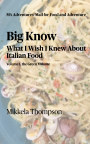 Big Know: What I Wish I Knew About Italian Food, Vol. Green book cover