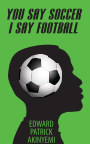 You Say Soccer, I Say Football book cover