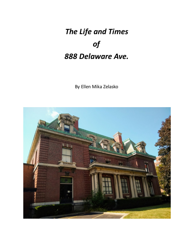 View The Life and Times of 888 Delaware Ave. by Ellen Mika Zelasko