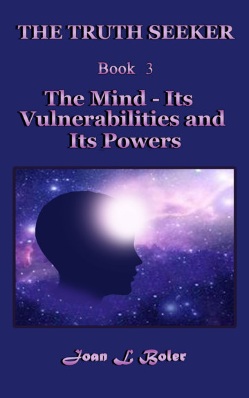 View THE TRUTH SEEKER : Book 3 : The Mind - Its vulnerabilities and Its Powers by Joan L Boler