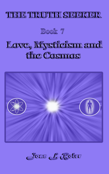 View THE TRUTH SEEKER :  Book 7 :  Love, Mysticism and The Cosmos by Joan L Boler