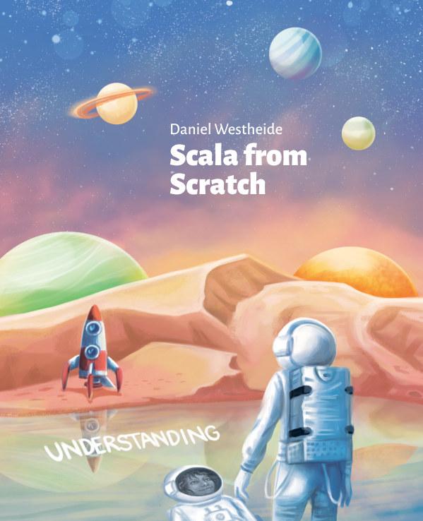 View Scala from Scratch: Understanding by Daniel Westheide