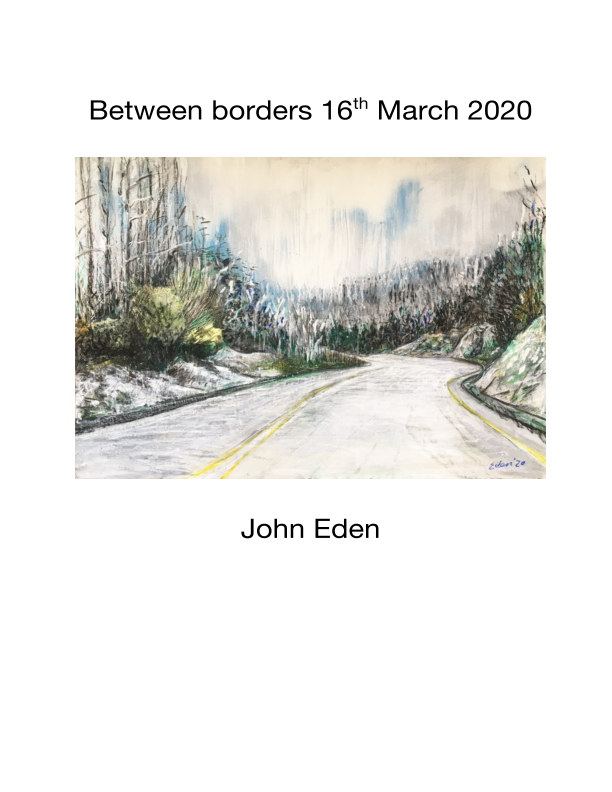 View Between borders 16th March 2020 by John Eden