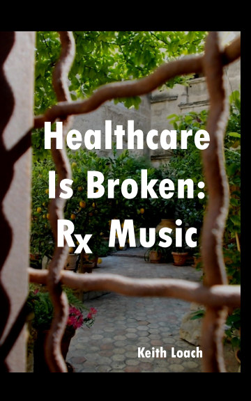 View Healthcare Is Broken: Rx Music by Keith Loach