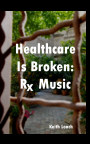 Healthcare Is Broken: Rx Music book cover