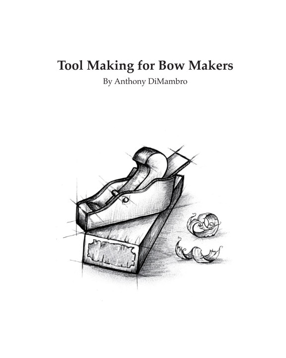 View Tool Making for Bow Makers by Anthony DiMambro