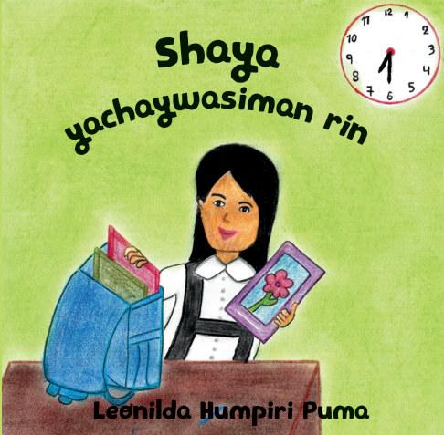 View Shaya yachaywasiman rin / Shaya Goes to School (Quechua) by Leonilda Humpiri Puma